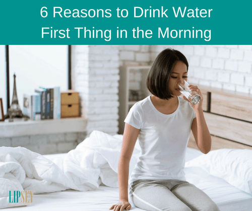 6 Reasons to Drink Water First Thing in the Morning | Lipsey Water