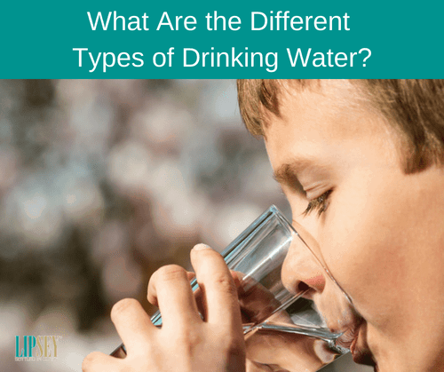 What Are the Different Types of Drinking Water | Lipsey Water