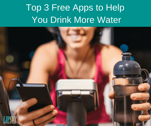 Top 3 Free Apps to Help You Drink More Water | Lipsey Water